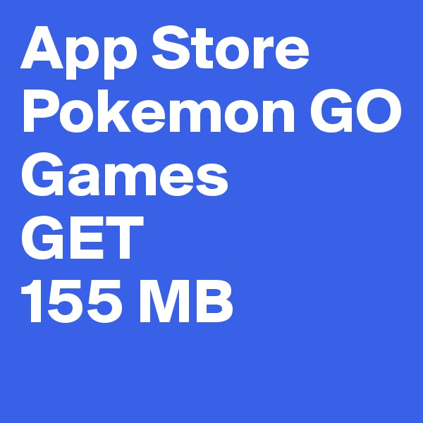 App Store Pokemon GO Games    GET 155 MB