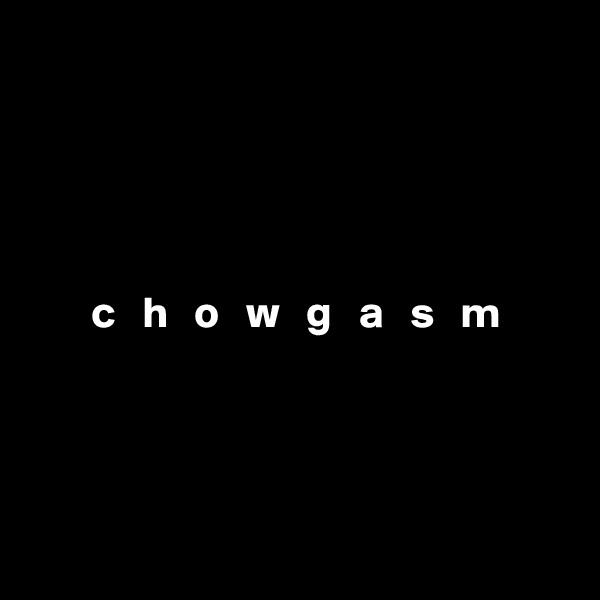 c   h   o   w   g   a   s   m
