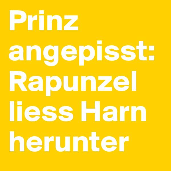 Prinz angepisst: Rapunzel liess Harn herunter
