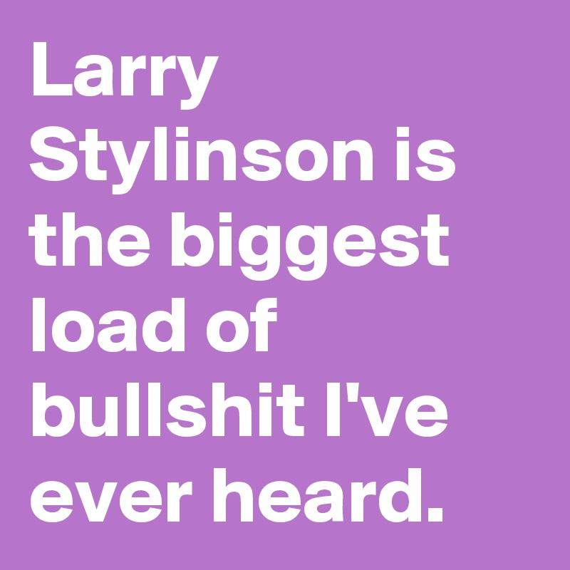Larry Stylinson is the biggest load of bullshit I've ever heard.