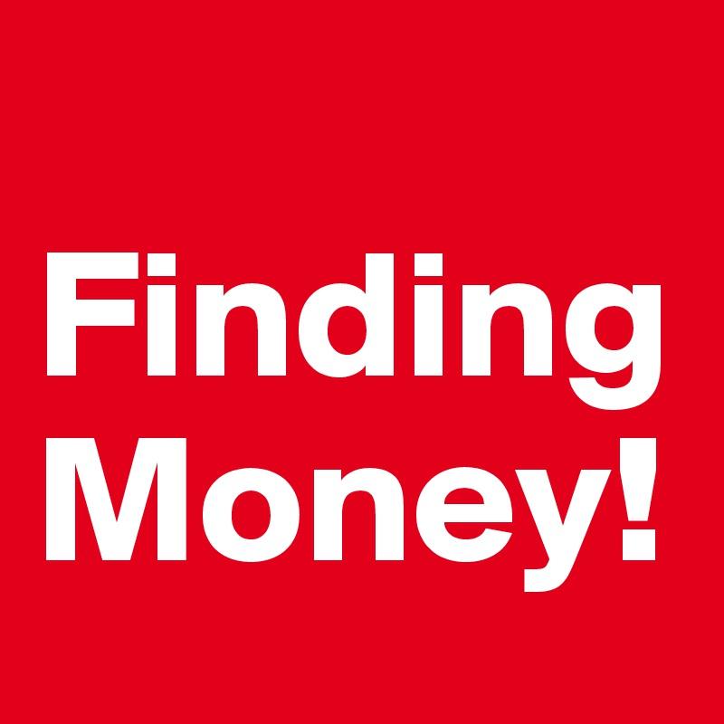Finding Money!