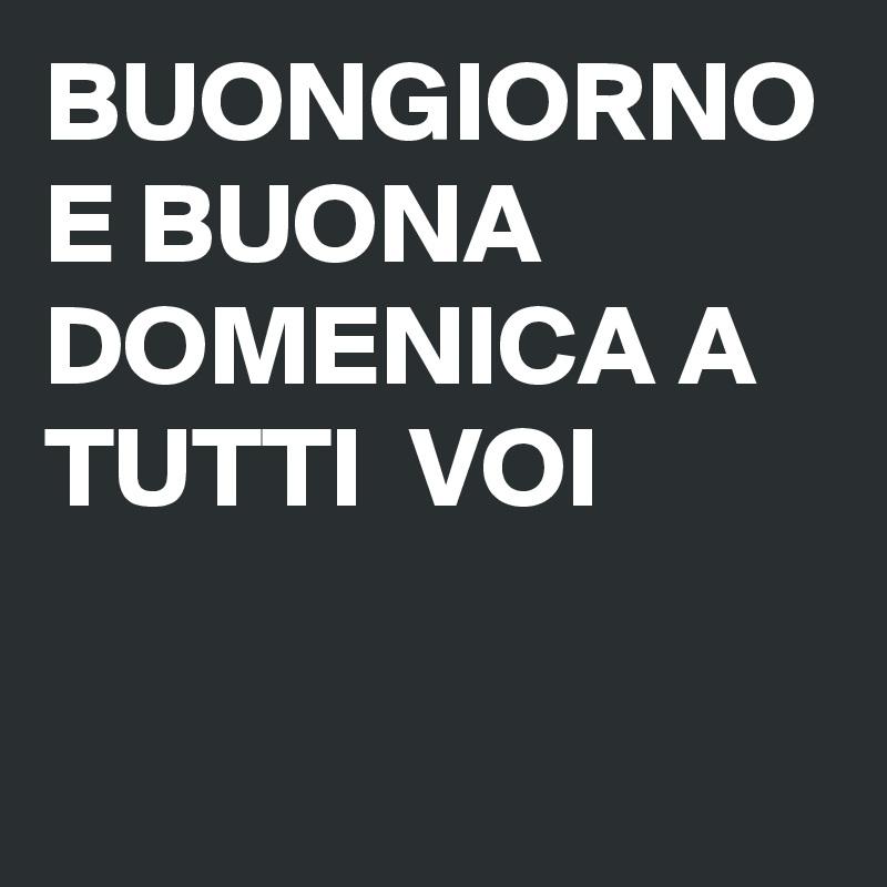 Buongiorno E Buona Domenica A Tutti Voi Post By Pasquale46 On