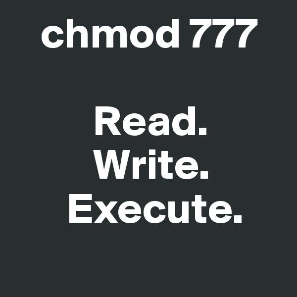 chmod 777            Read.           Write.        Execute.