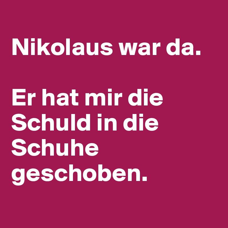 Nikolaus War Da Er Hat Mir Die Schuld In Die Schuhe Geschoben