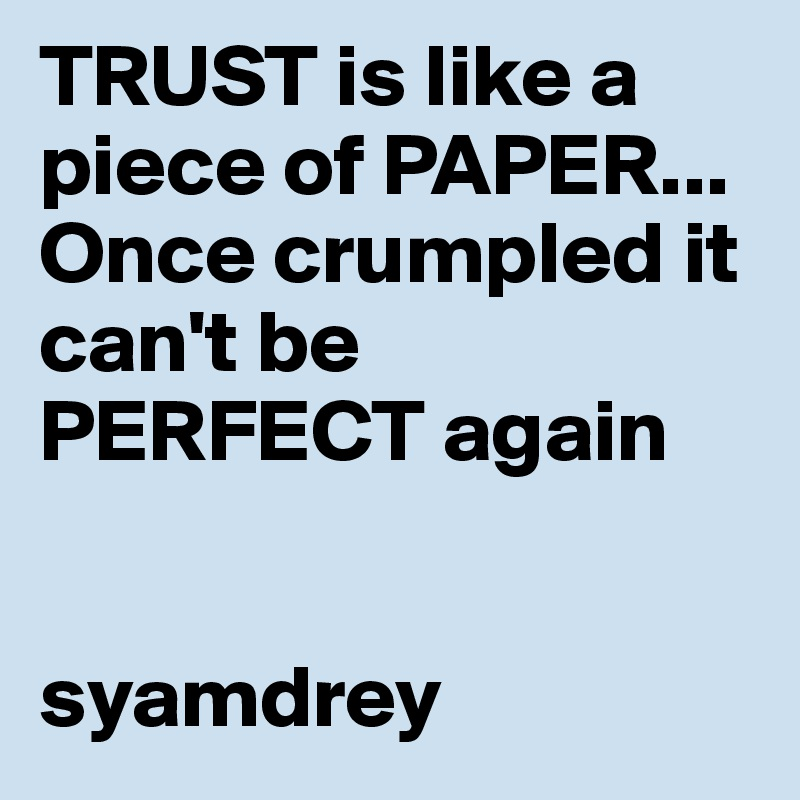 TRUST Is Like A Piece Of PAPER... Once Crumpled It Canu0027t