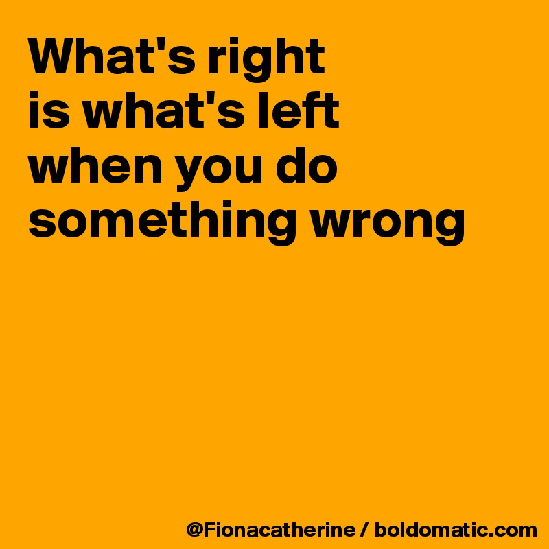 whats right is wrong