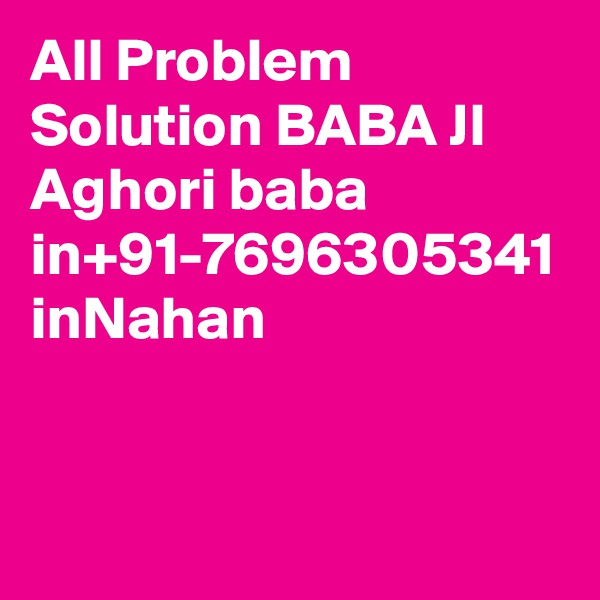All Problem Solution BABA JI Aghori baba in+91-7696305341 inNahan