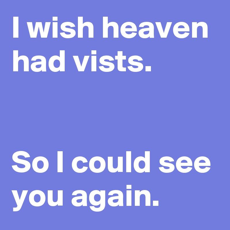 i wish i could see you again