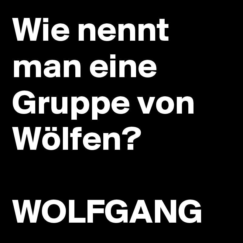 3022bb5989e7 Wie nennt man eine Gruppe von Wölfen  WOLFGANG - Post by ...