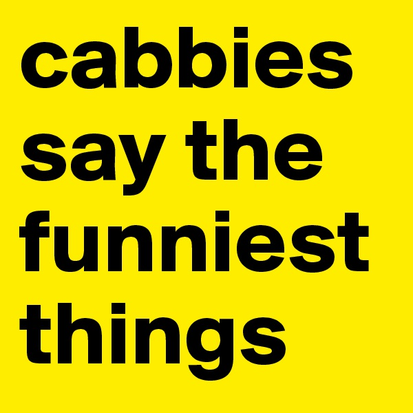 cabbies say the funniest things