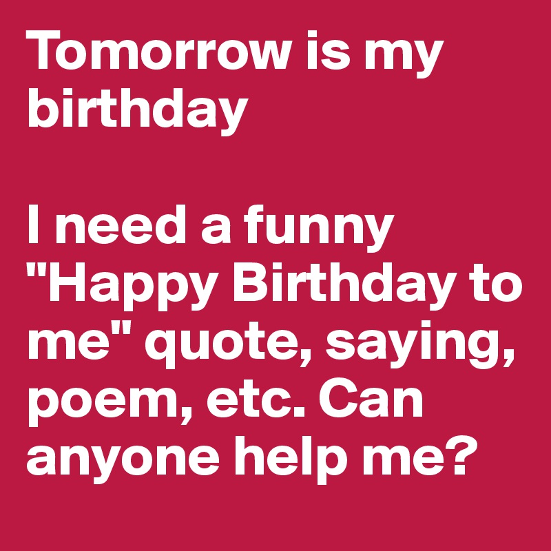 Incredible Tomorrow Is My Birthday I Need A Funny Happy Birthday To Me Funny Birthday Cards Online Fluifree Goldxyz