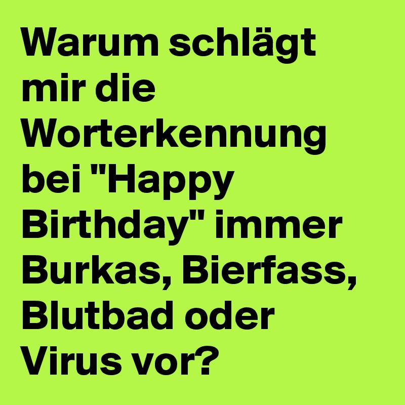 """Warum schlägt mir die Worterkennung bei """"Happy Birthday"""" immer Burkas, Bierfass, Blutbad oder Virus vor?"""