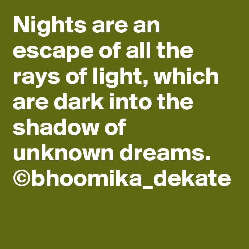 Nights are an escape of all the rays of light, which are dark into the shadow of unknown dreams. ©bhoomika_dekate