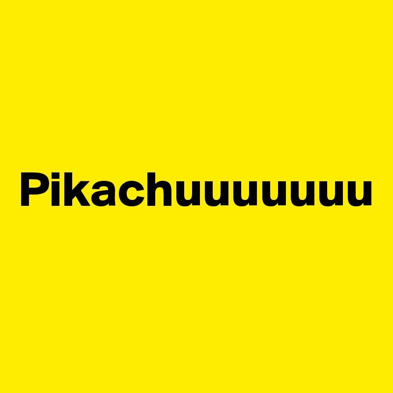 Pikachuuuuuuu