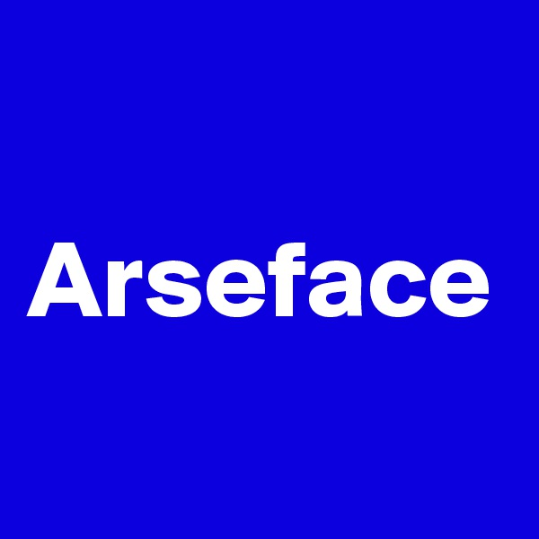Arseface
