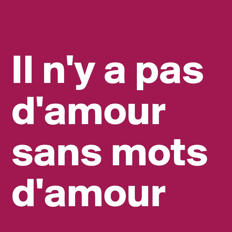 Il Ny A Pas Damour Sans Mots Damour Post By