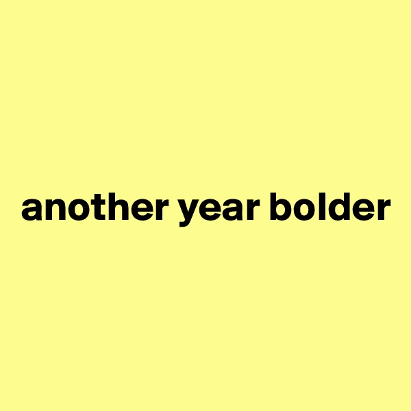 another year bolder