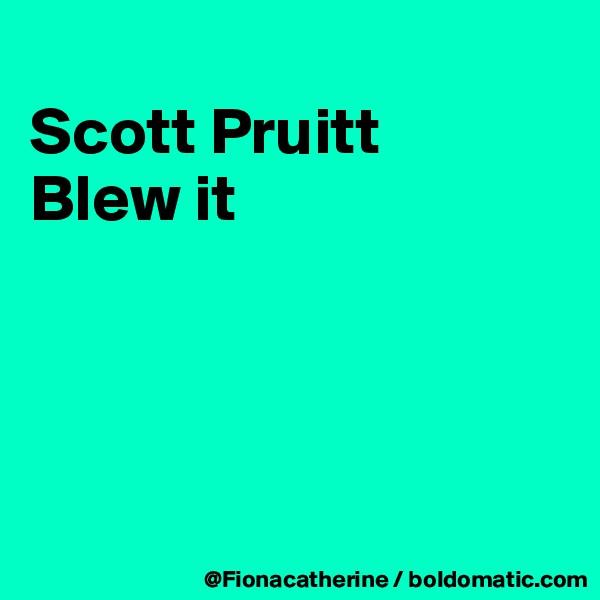 Scott Pruitt Blew it