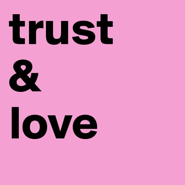trust  & love