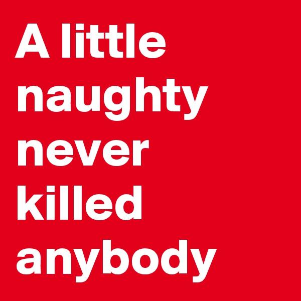A little naughty never killed anybody