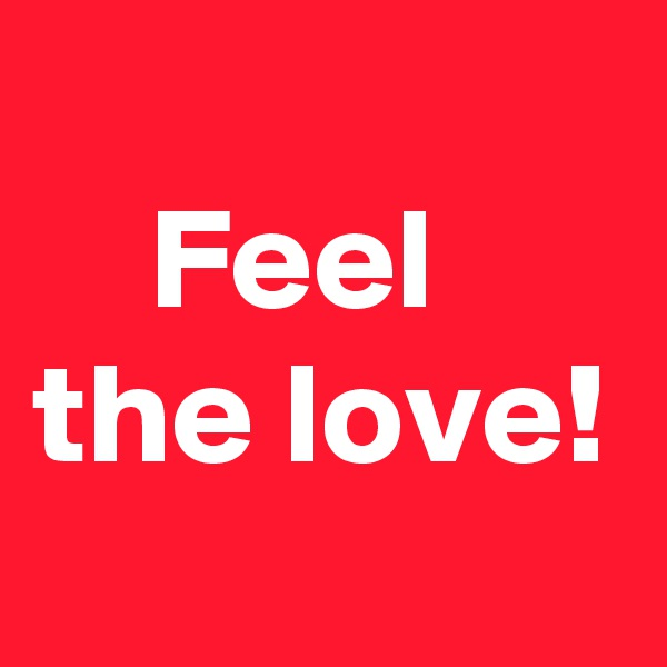 Feel   the love!