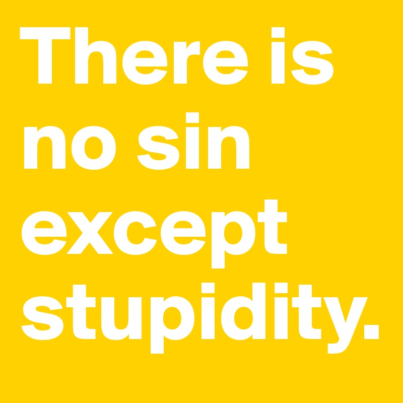 There Is No Sin Except Stupidity Post By Ryndnls On Boldomatic