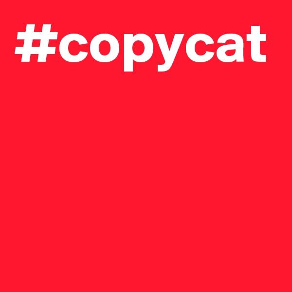 #copycat