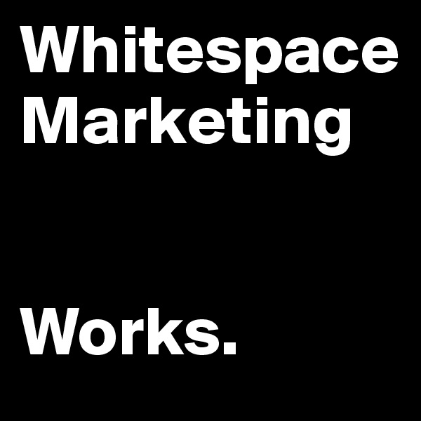 Whitespace Marketing   Works.