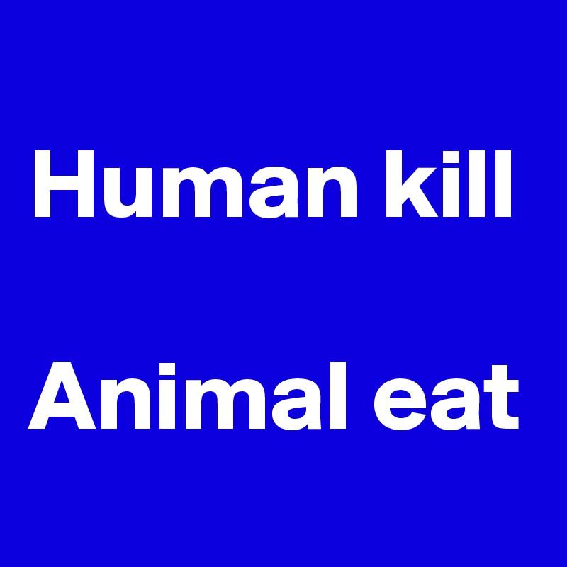 Human kill  Animal eat