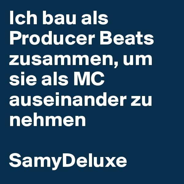 Ich bau als Producer Beats zusammen, um sie als MC auseinander zu nehmen  SamyDeluxe