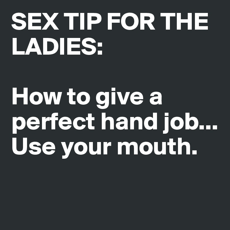 Sex Tip For The Ladies How To Give A Perfect Hand Job