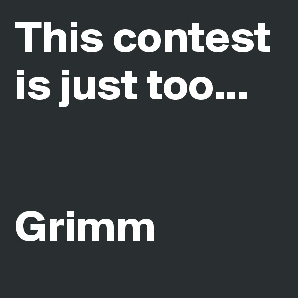 This contest is just too...   Grimm