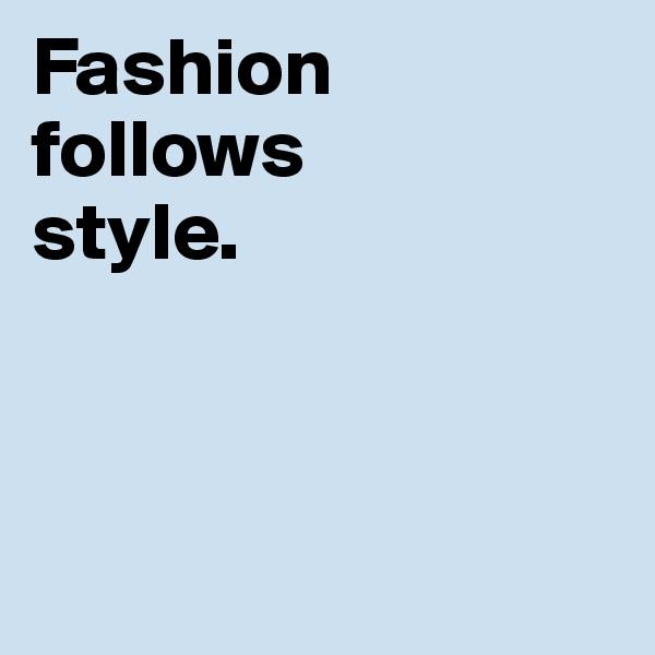 Fashion  follows  style.