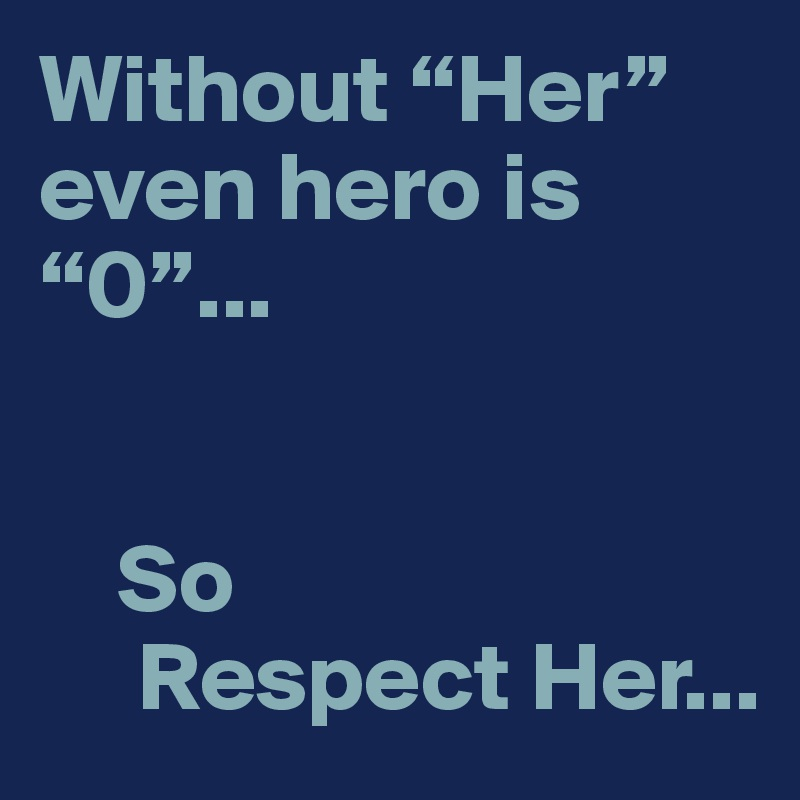 """Without """"Her"""" even hero is  """"0""""...       So       Respect Her..."""