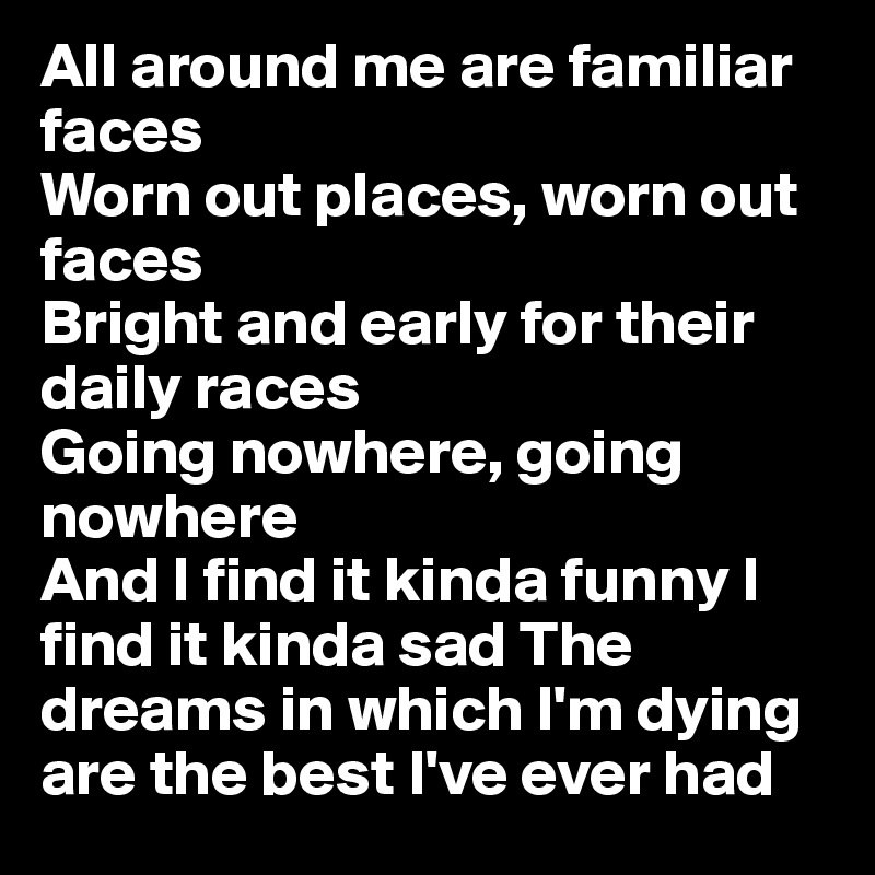 b8bd9c3e5 All around me are familiar faces Worn out places, worn out faces Bright and  early for ...