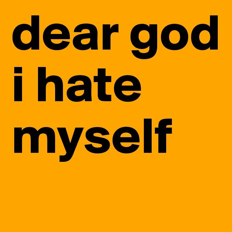 Dear God I Hate Myself Post By Chopper On Boldomatic