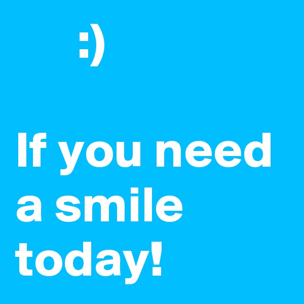 :)  If you need a smile today!