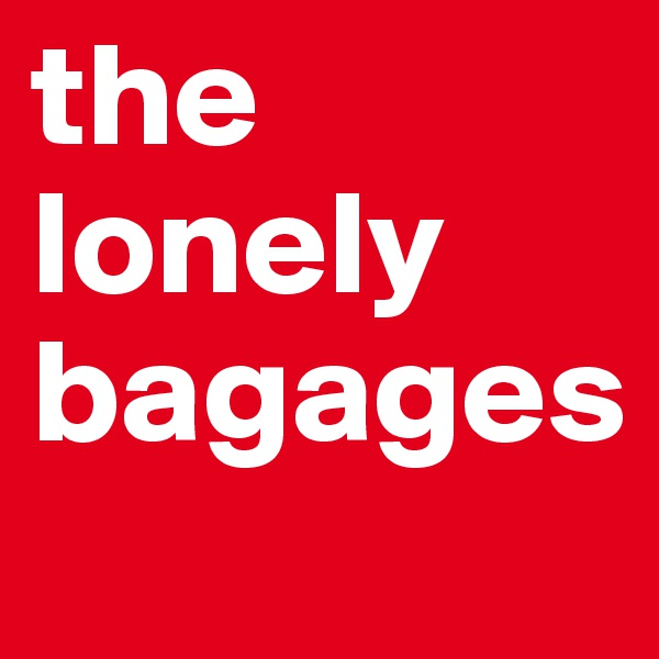 the lonely bagages