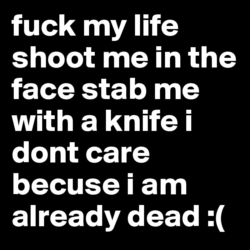 fuck my life