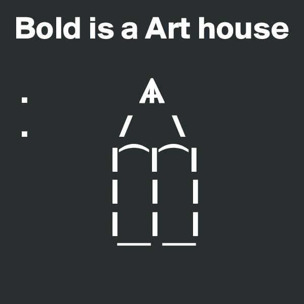 Bold is a Art house   .                 ?  .              /      \                | ?   | ?   |                |     |     |                |     |     |                  ?      ?