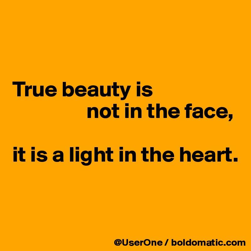 True Beauty Is Not In The Face It Is A Light In The Heart Post