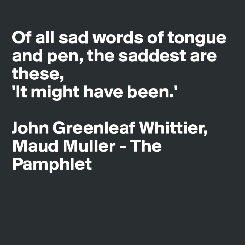 john greenleaf whittier it might have been