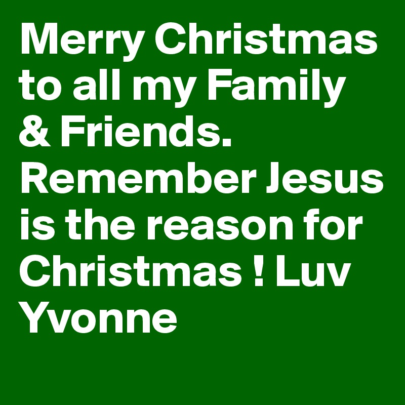 merry christmas to all my family friends remember jesus is the reason for christmas - Merry Christmas To My Family