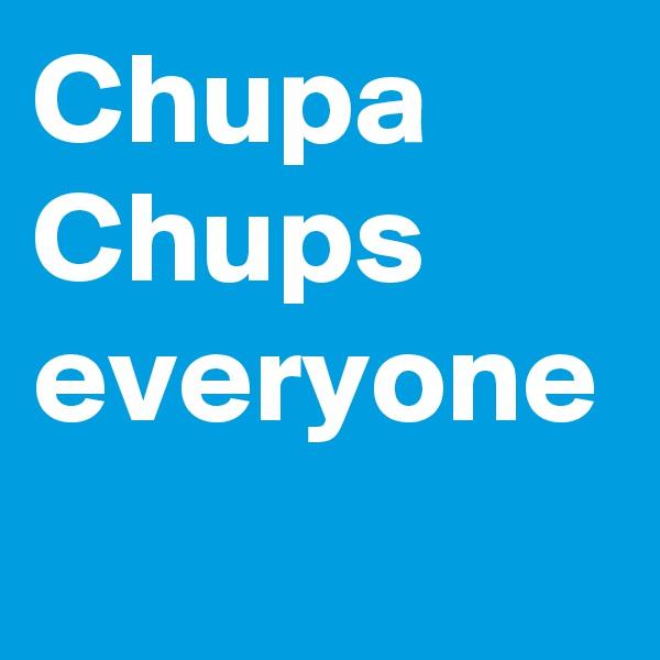 Chupa Chups everyone