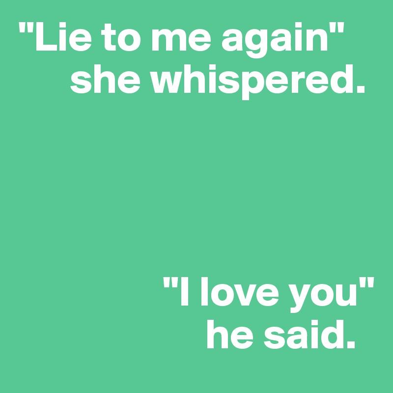 Lie to me again