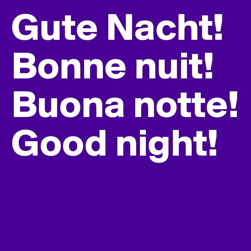Gute Nacht! Bonne nuit! Buona notte! Good night!