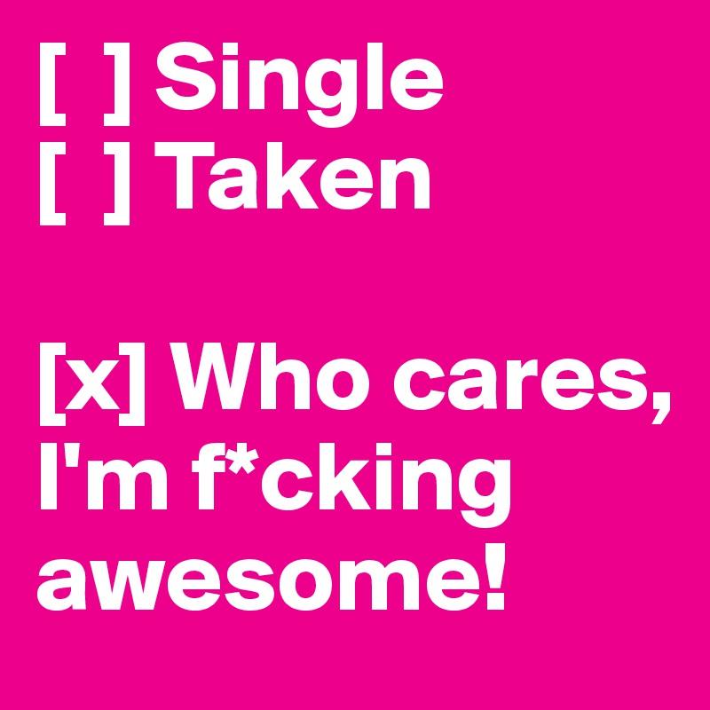 single taken who cares im awesome