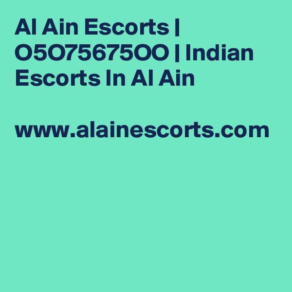 Al Ain Escorts   O5O75675OO   Indian Escorts In Al Ain   www.alainescorts.com