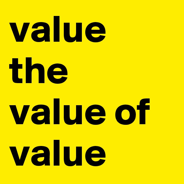 value the value of value