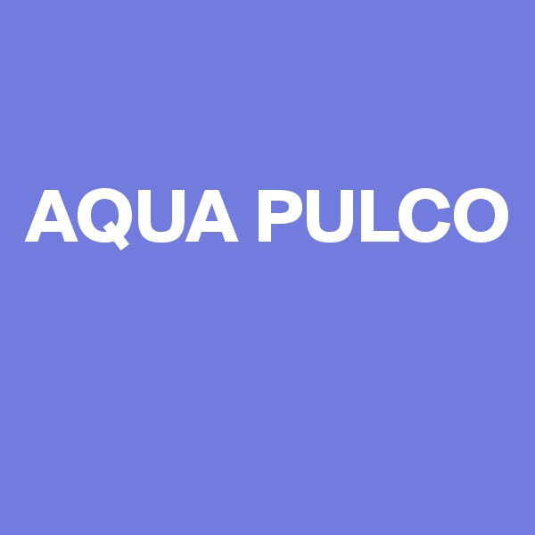 AQUA PULCO